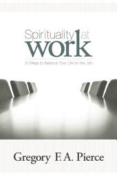 Spirituality at Work: 10 Ways to Balance Your Life on the Job