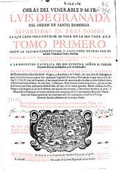 Obras del venerable P.M. Fray Luis de Granada del Orden de Santo Domingo, repartidas en tres tomos ...: tomo primero segun la ultima correccion y adicciones hechas por el mismo ... maestro : ponese su vida sumariamente