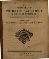 De consilio Friderici Sapientis deserendi Lutherum disserit Frid. Imm. Schwarz