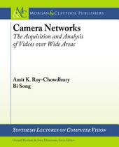 Camera Networks: The Acquisition and Analysis of Videos Over Wide Areas