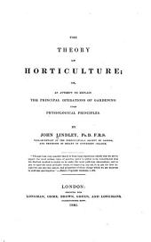 The Theory of Horticulture; Or, An Attempt to Explain the Principal Operations of Gardening: Upon Physiological Principles