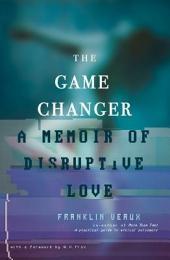 Game Changer: A Memoir of Disruptive Love