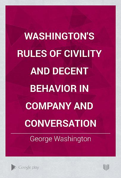 Download Washington s Rules of Civility and Decent Behavior in Company and Conversation Book