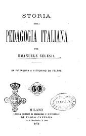 Storia della pedagogia italiana per Emanuele Celesia: Da Pittagora a Vittorino da Feltre, Volume 1