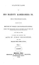 Statute Laws of His Majesty Kamehameha III, King of the Hawaiian Islands, Passed by the Houses of Nobles and Representatives ... A.D. [1845-1847], to which are Appended the Acts of Public Recognition and the Treaties with Other Nations