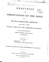 Reduction of the observations of the moon, made at the Royal observatory, Greenwich, from 1750 to 1830: computed by order of the lords commissioners of the treasury, under the superintendance of George Biddell Airy ... Published by order of the lords commissioners of the Admiralty, Volume 1