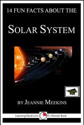 14 Fun Facts About the Solar System: A 15-Minute Book: Educational Version