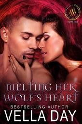 Melting Her Wolf's Heart: Hot Paranormal Fantasy Saga