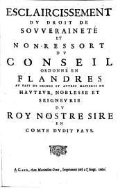 Esclaircissement du droit de souveraineté et non-ressort du conseil ordonné en Flandres au fait de crimes et autres matières de hauteur, noblesse et seigneurie du roy nostre sire en comte dudit pays