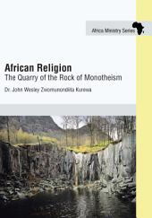 African Religion: The Quarry of the Rock of Monotheism