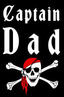 Captain Dad  Blank Lined Journal Notebook Funny Pirates Notebook  Notebook  Ruled  Writing Book  Sarcastic Gag Journal for Pirate D PDF