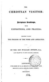 The Christian visitor: or, Scripture readings with expositions and prayers, by W. Jowett