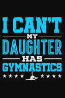 I Can t My Daughter Has Gymnastics  Grey Red Lined Journal Notebook for Moms Or Dads Who Have Daughters Who Practice Gymnastics All the Time