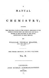 A Manual of Chemistry: Containing the Principal Facts of the Science, Arranged in the Order in which They are Discussed and Illustrated in the Lectures at the Royal Institution of Great Britain, Volume 2
