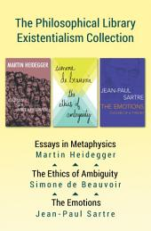 The Philosophical Library Existentialism Collection: Essays in Metaphysics, The Ethics of Ambiguity, and The Emotions
