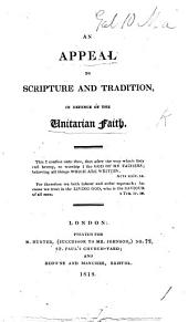 An appeal to Scripture and tradition in defence of the Unitarian faith. [By C. A. Elton.]