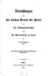 Betrachtungen über die beiden Briefe St. Petri aus den Abendgottesdiensten in der St. Martinskirche zu Cassel von L. H. Ruckert0: Von Freunden gesammelt und als Manuscript zum Druck befördert