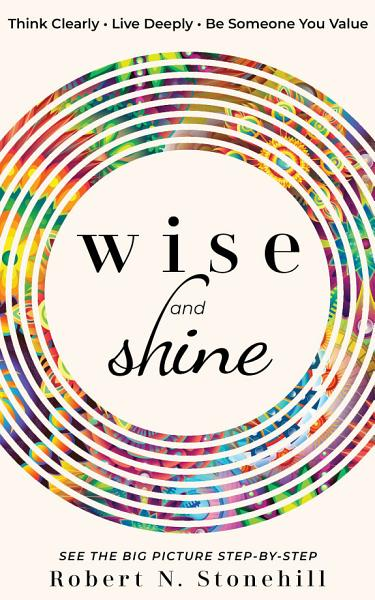 Download Wise and Shine  Think Clearly  Live Deeply  Be Someone You Value Book