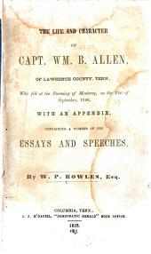 The life and character of Capt. Wm. B. Allen: of Lawrence County, Tenn., who fell at the storming of Monterey, on the 21st of September, 1846. With an appendix, containing a number of his essays and speeches