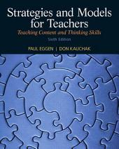 Strategies and Models for Teachers: Teaching Content and Thinking Skills, Edition 6