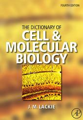 The Dictionary of Cell & Molecular Biology: Edition 4
