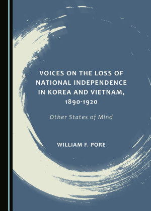 Voices on the Loss of National Independence in Korea and Vietnam  1890 1920 PDF