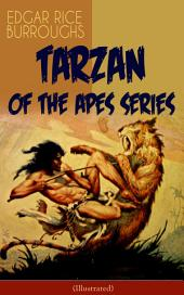 TARZAN OF THE APES SERIES (Illustrated): Tarzan of the Apes, The Return of Tarzan, The Beasts of Tarzan, The Son of Tarzan, Tarzan and the Jewels of Opar, Jungle Tales of Tarzan, Tarzan the Untamed and Tarzan the Terrible