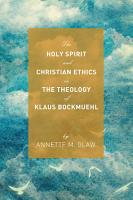 The Holy Spirit and Christian Ethics in the Theology of Klaus Bockmuehl PDF