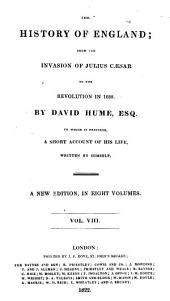 History of England from the Invasion of Julius Caesar to the Revolution in 1688: To which is Prefixed, a Short Account of His Life, Written by Himself, Volume 8