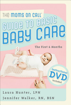 Moms on Call Guide to Basic Baby Care  The