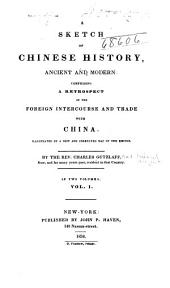 A Sketch of Chinese History, Ancient and Modern: Comprising a Retrospect of the Foreign Intercourse and Trade with China ...