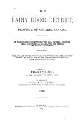 The Rainy River District, Province of Ontario, Canada: An Illustrated Description of Its Soil, Climate, Products, Area, Agricultural Capabilities and Timber and Mineral Resources ...