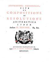 Arithmetica universalis: sive de compositione et resolutione arithmetica liber