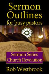 Sermon Outlines for Busy Pastors: Church Revolution Series