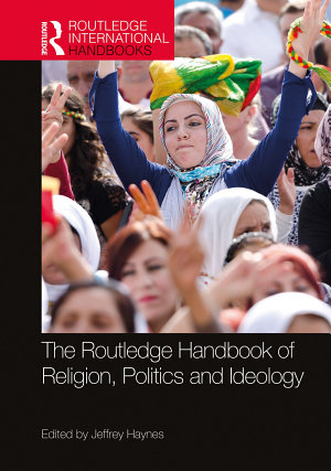 The Routledge Handbook of Religion  Politics and Ideology