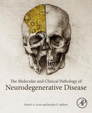 The Molecular and Clinical Pathology of Neurodegenerative Disease PDF