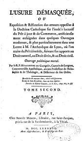 L'usure démasquée, ou exposition et réfutation des erreurs opposées à la doctrine catholique sur l'intérêt du prêt à jour et de commerce... enseignées... dans une lettre à M. l'archevêque de Lyon ...ouvrage polémique-moral...
