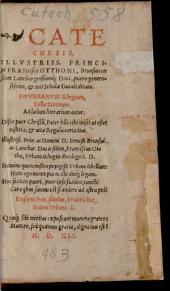 Catechesis: Ilustriss. Principi Francisco Otthoni, Brunsvigensium Luneburgensiumq[ue], Duci, puero generosißimo, et toti Scholae Ducali dicata