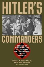 Hitler's Commanders: Officers of the Wehrmacht, the Luftwaffe, the Kriegsmarine, and the Waffen-SS, Edition 2