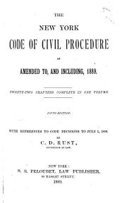 The New York Code of Civil Procedure as Amended To, and Including, 1889: With References to Code Decisions to July 1, 1889