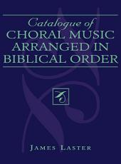 Catalogue of Choral Music Arranged in Biblical Order: Edition 2