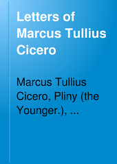 Letters of Marcus Tullius Cicero: With His Treatises on Friendship and Old Age, Volume 9