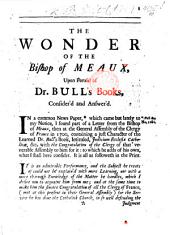 The Wonder of the Bishop of Meaux upon perusal of Dr. Bull's Books, consider'd and answer'd. By Edward Stephens. With the text of Bossuet's letter