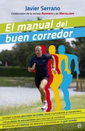 El manual del buen corredor: Consejos y pautas para todos los niveles, desde el principiante al maratoniano