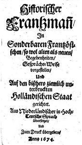 Historischer Frantzmann in sonderbaren Frantzösischen sowol alten als neuen Begebenheiten. Gesprächs-Weise vorgestellet und auf den bißhero ziemlich unterdruckten Holländischen Staat gerichtet. Aus Niederländ. in Hochteutsche Sprach übers