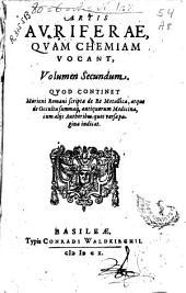 Artis auriferae, quam chemiam vocant, volumen secundum: quod continet Morieni Romani scripta de re metallica ...