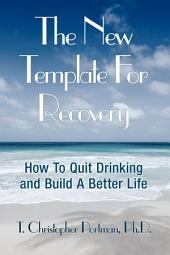 The New Template for Recovery: How to Quit Drinking and Build a Better Life