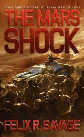 The Mars Shock (Sol System Renegades): The Solarian War Trilogy Book 3