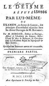 Le déisme réfuté par lui-même ou examen, en forme de lettres, des principes d'incrédulité répandus dans les divers ouvrages de Rousseau