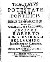 Tractatus de Potestate Summi Pontificis in rebus temporalibus: adversus Barclaium